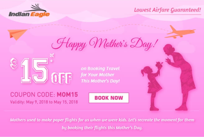 Indian Eagle discount coupons, Indian Eagle airfares, cheap flights tickets Indian Eagle, cheap flights to India, Mother's Day 2018 offers