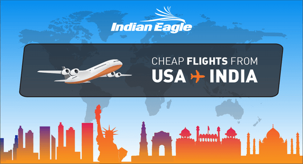 cheap flights to India from US, US to India cheap air tickets, Indian Eagle flight deals, cheap last minute flights to india